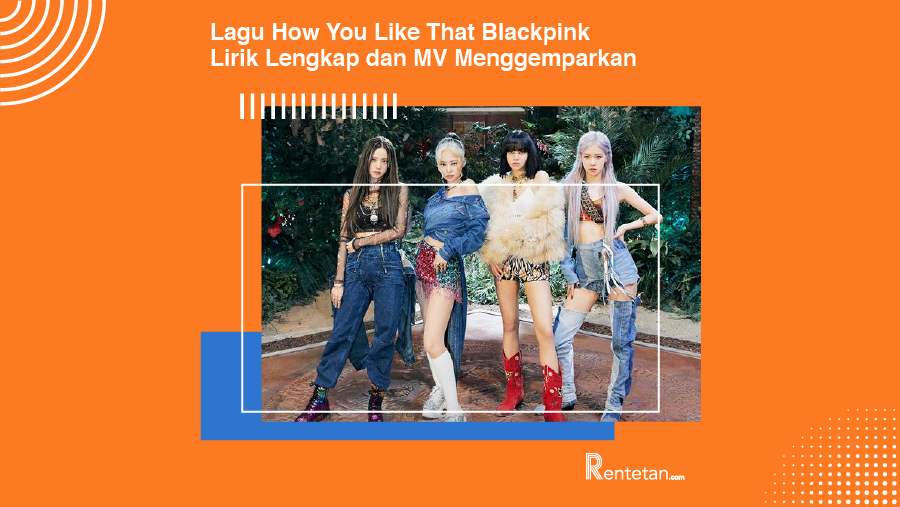 Download Lagu How You Like That Blackpink, Lirik Lengkap dan MV Menggemparkan