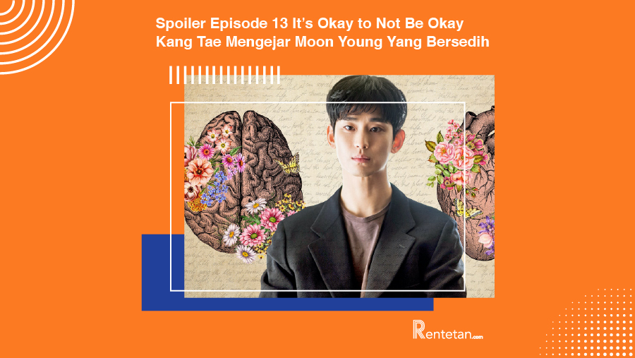 Spoiler Episode 13 It's Okay to Not Be Okay, Kang Tae Mengejar Moon Young Yang Bersedih