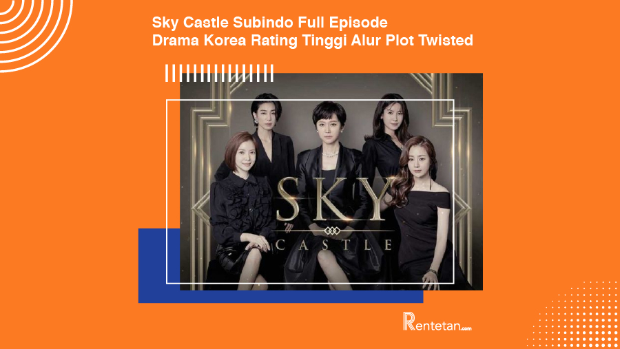Nonton Sky Castle Subindo Full Episode, Drama Korea Rating Tinggi Alur Plot Twisted