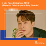 3 Idol Kpop Didiagnosa ADHD (Attention Deficit Hyperactivity Disorder), Ini Pengakuan Mereka
