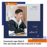 Download Lagu What If Kim Jae Hwan, Ost Part 5 Record of Youth! Lengkap Dengan Lirik