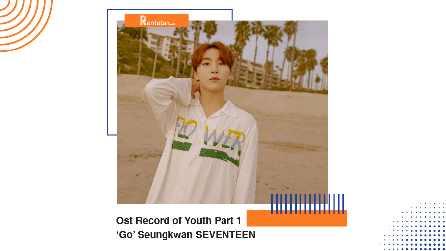 Download Ost Record of Youth Part 1, 'Go' Seungkwan SEVENTEEN