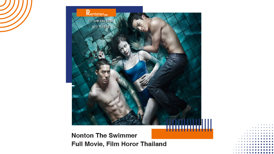 Nonton The Swimmer Full Movie, Film Horor Thailand