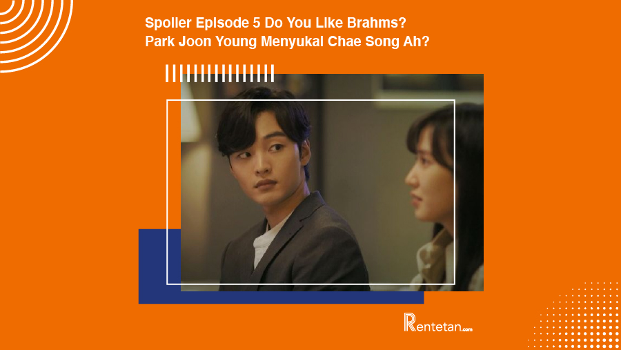 Spoiler Episode 5 Do You Like Brahms Park Joon Young Menyukai Chae Song Ah