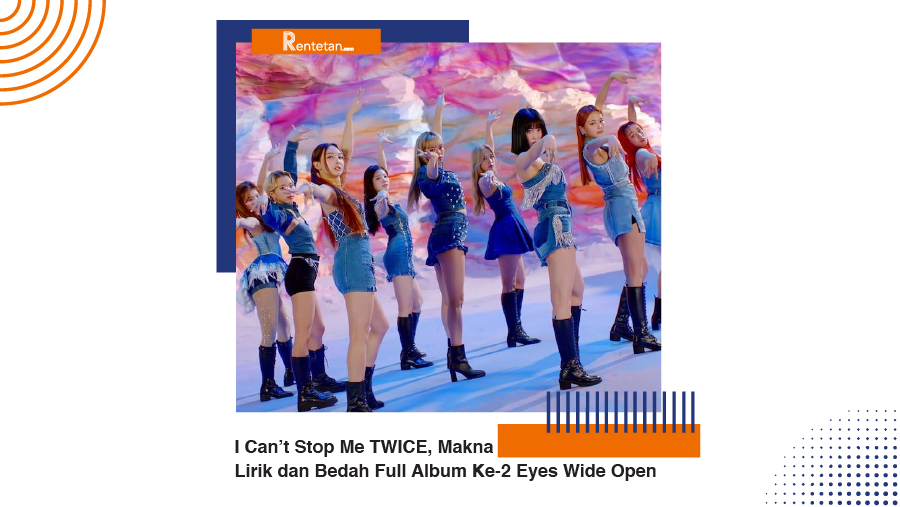 Download Lagu I Can't Stop Me TWICE, Makna Lirik dan Bedah Full Album Ke-2 Eyes Wide Open
