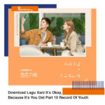 Download Lagu Xani It's Okay, Because It's You Ost Part 10 Record Of Youth