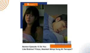 Nonton Episode 15 Do You Like Brahms Putus, Akankah Mimpi Song Ah Tercapai