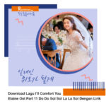 Download Lagu I'll Comfort You Elaine Ost Part 11 Do Do Sol Sol La La Sol Dengan Lirik