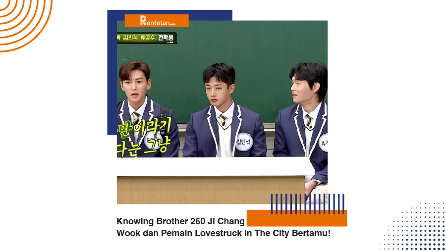 Download Knowing Brother 260, Ji Chang Wook dan Pemain Lovestruck In The City Bertamu!