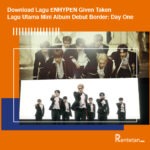 Download Lagu ENHYPEN Given Taken, Lagu Utama Mini Album Debut Border Day One