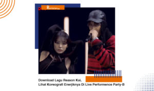 Download Lagu Reason Kai, Lihat Koreografi Enerjiknya Di Live Performence Party-B