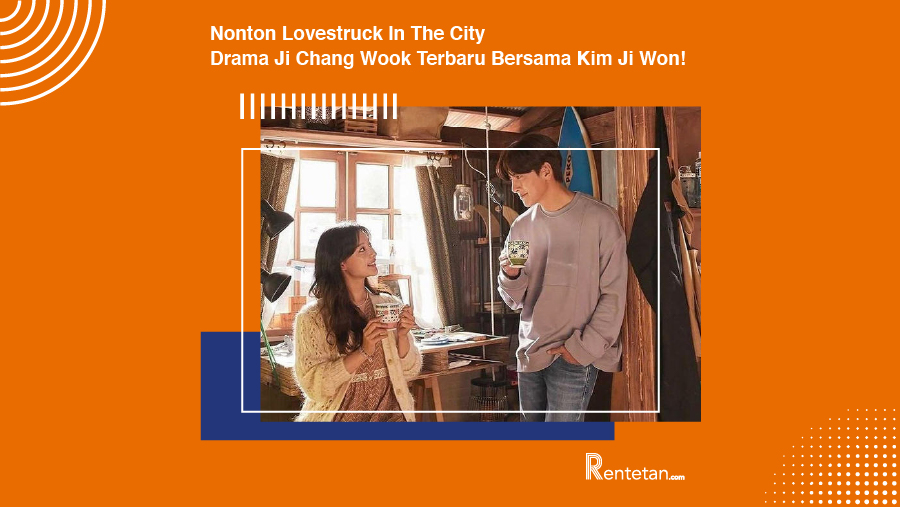 Nonton Lovestruck In The City, Drama Ji Chang Wook Terbaru Bersama Kim Ji Won!