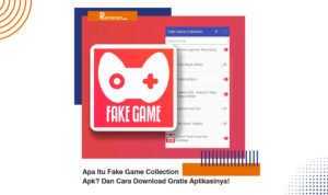 Apa Itu Fake Game Collection App Dan Cara Download Gratis Aplikasinya!