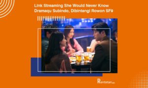 Link Streaming She Would Never Know Dramaqu Subindo, Dibintangi Rowon SF9