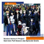 Nonton Anime K Project Sub Indo Full Season dan Episode Gratis