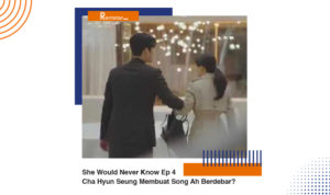 Nonton She Would Never Know Episode 4, Cha Hyun Seung Membuat Song Ah Berdebar