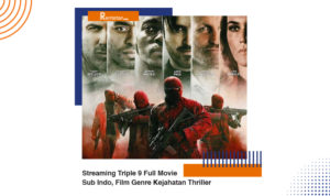 Streaming Triple 9 Full Movie Sub Indo, Film Genre Kejahatan Thriller