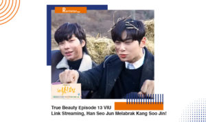 True Beauty Episode 13 VIU Link Streaming, Han Seo Jun Melabrak Kang Soo Jin!