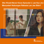 Nonton She Would Never Know Episode 5, Lee Hyo Joo Menyadari Hubungan Rahasia Lee Jae Shin