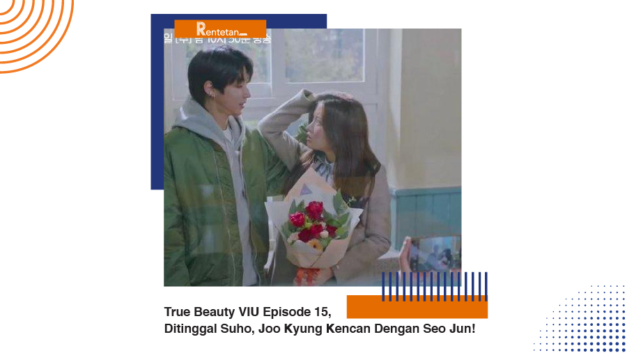 Streaming True Beauty VIU Episode 15, Ditinggal Suho, Joo Kyung Kencan Dengan Seo Jun!